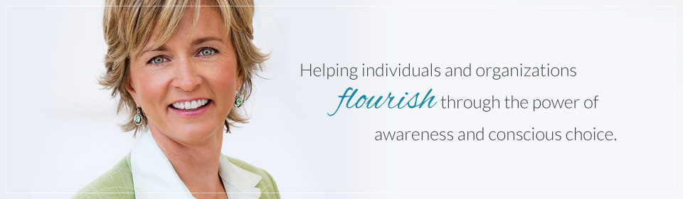 Helping individuals and organizations flourish through the power of awareness and conscious choice.